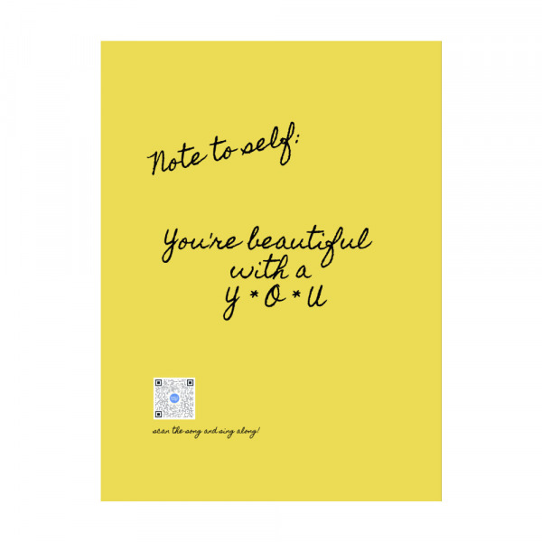 note to self poster that says you're beautiful with a you and sings song with qr on art; yellow with black type