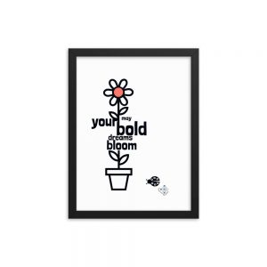 black and white floral poster with typography as flower stem reading May your bold dreams bloom and ladybug, qr code and web link lower right that play Bold Dreams Bloom song. Black framed poster