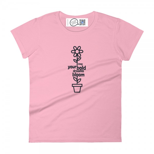 pink womens short sleeve t with growing flower design and may your bold dreams bloom type on stem shows label with qr code that plays bold dreams bloom song